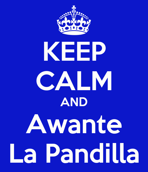 KEEP CALM AND Awante La Pandilla