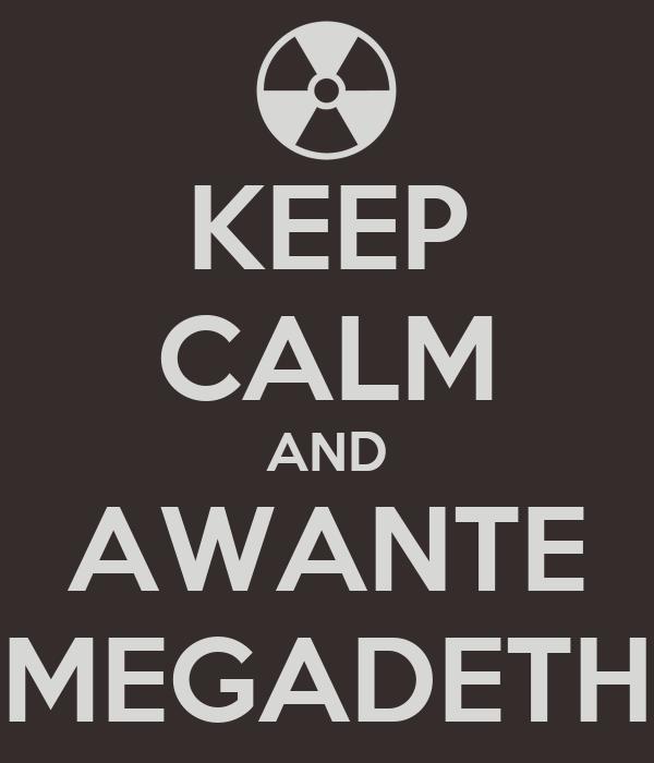 KEEP CALM AND AWANTE MEGADETH