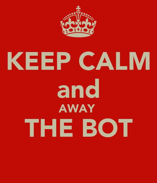 KEEP CALM and AWAY  THE BOT