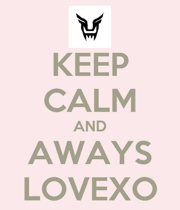 KEEP CALM AND AWAYS LOVEXO