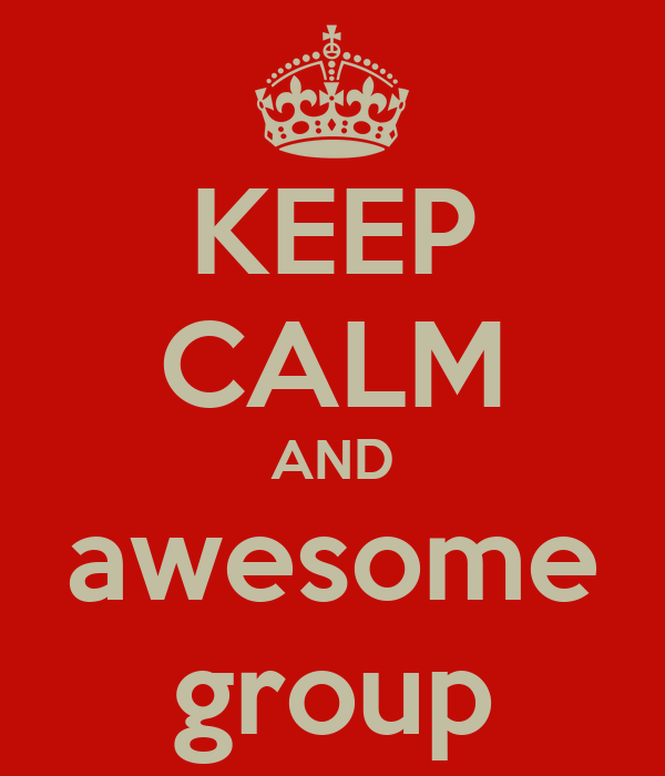 KEEP CALM AND awesome group