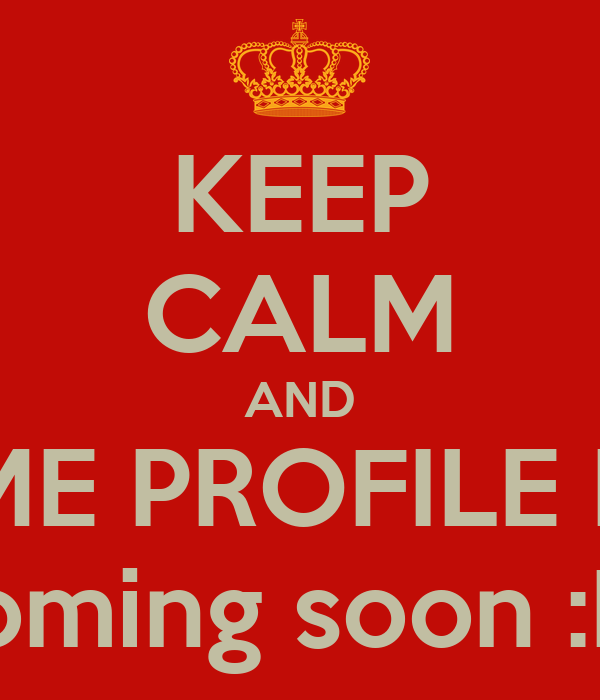 KEEP CALM AND AWESOME PROFILE PICTURE Coming Soon :D
