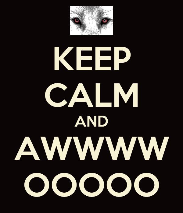 KEEP CALM AND AWWWW OOOOO