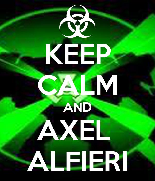KEEP CALM AND AXEL  ALFIERI