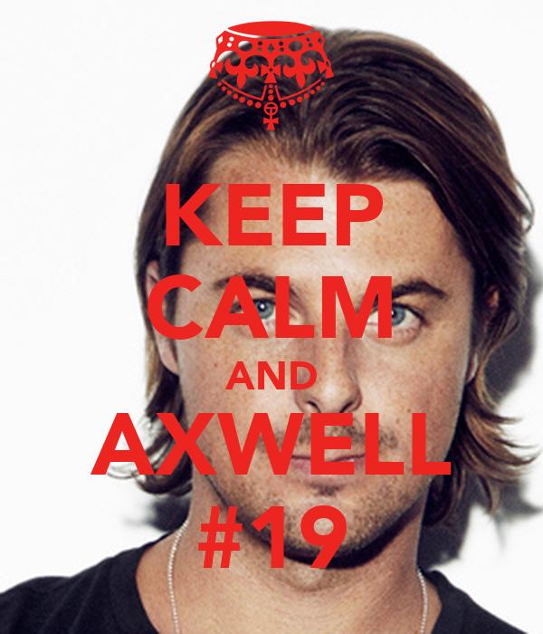 KEEP CALM AND AXWELL #19