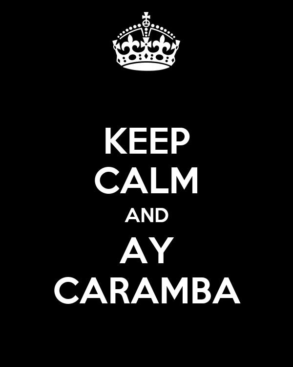 KEEP CALM AND AY CARAMBA
