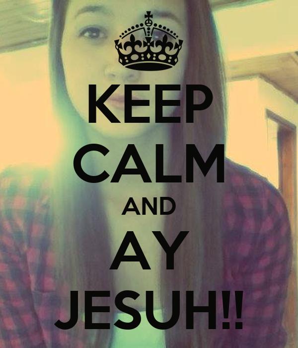 KEEP CALM AND AY JESUH!!
