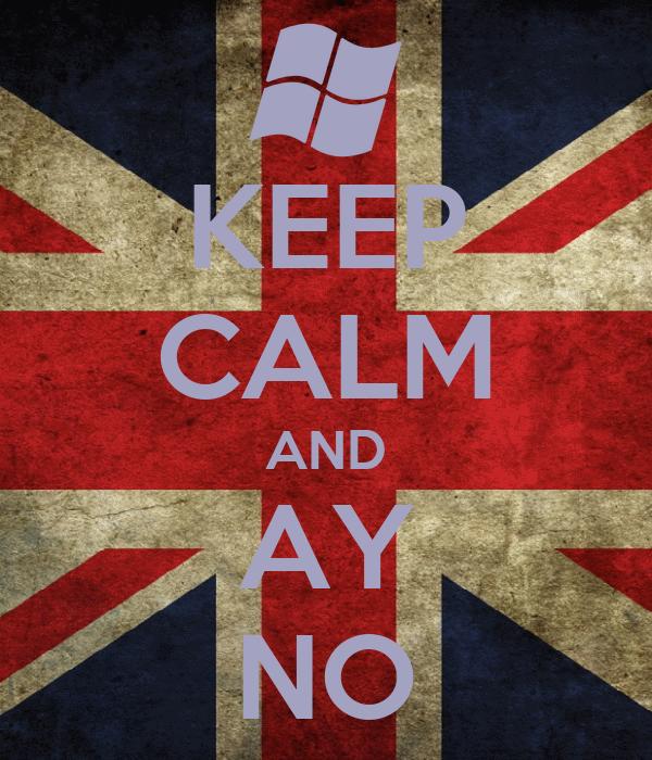 KEEP CALM AND AY NO