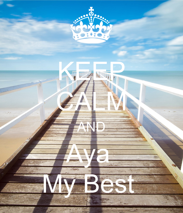 KEEP CALM AND Aya  My Best