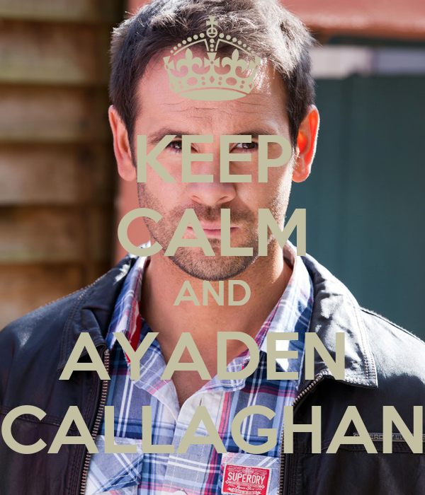 KEEP CALM AND AYADEN  CALLAGHAN