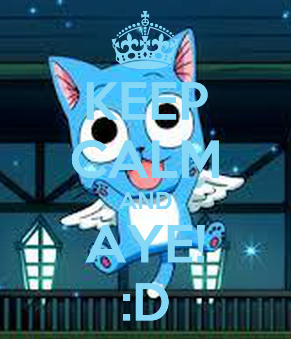 KEEP CALM AND AYE! :D