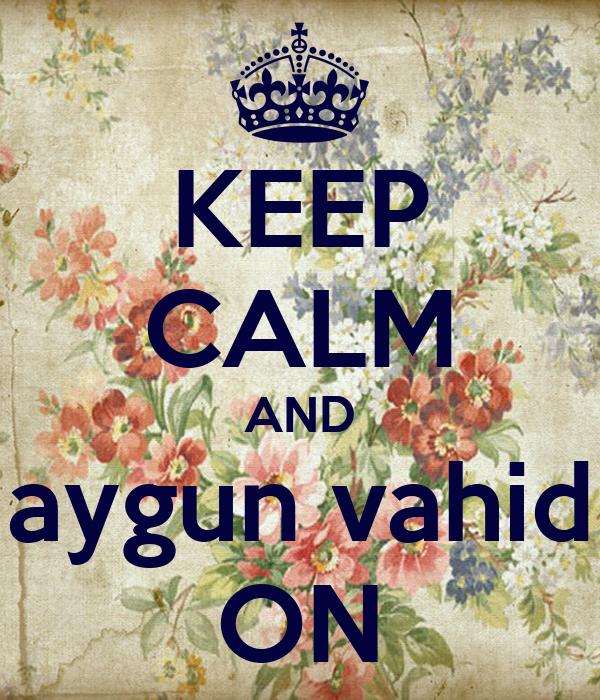 KEEP CALM AND aygun vahid ON