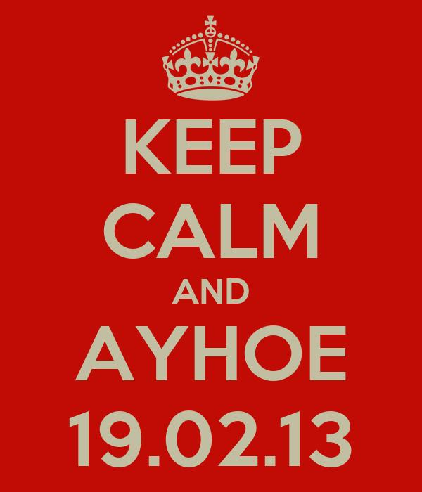 KEEP CALM AND AYHOE 19.02.13