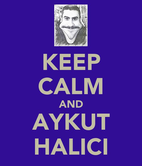 KEEP CALM AND AYKUT HALICI