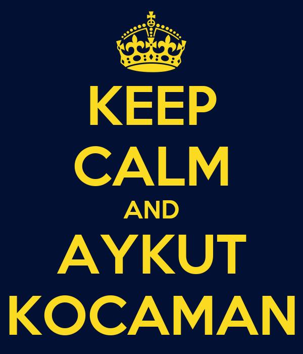 KEEP CALM AND AYKUT KOCAMAN