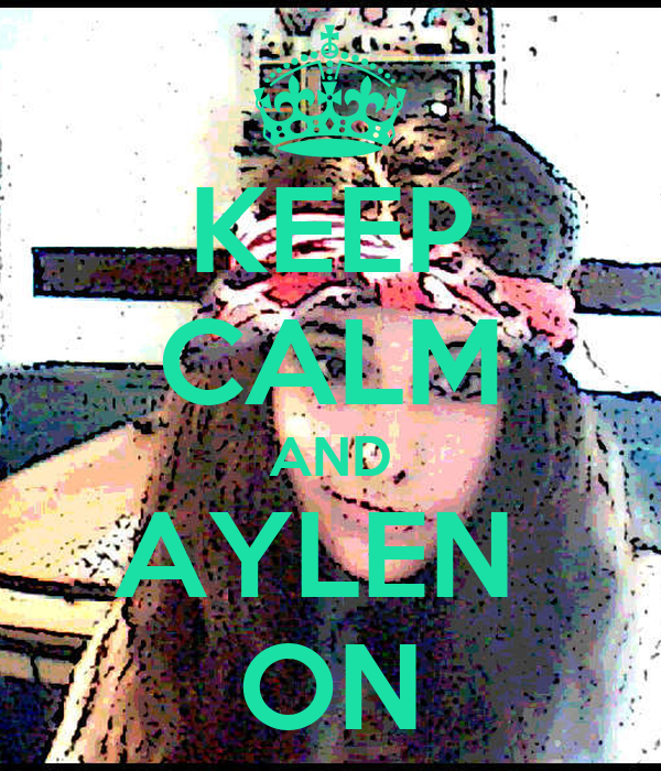 KEEP CALM AND AYLEN  ON
