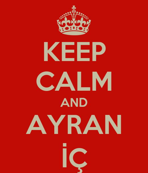 KEEP CALM AND AYRAN İÇ