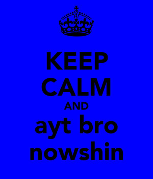 KEEP CALM AND ayt bro nowshin
