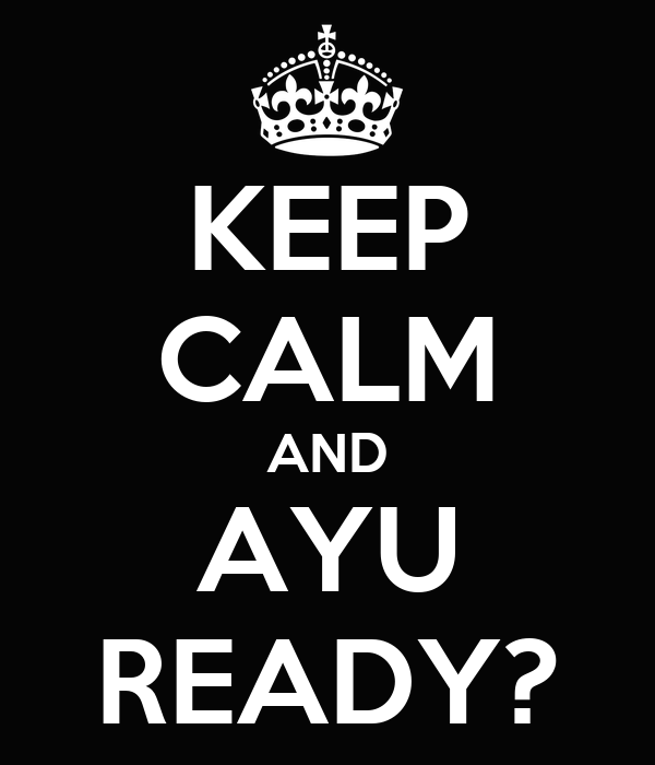 KEEP CALM AND AYU READY?