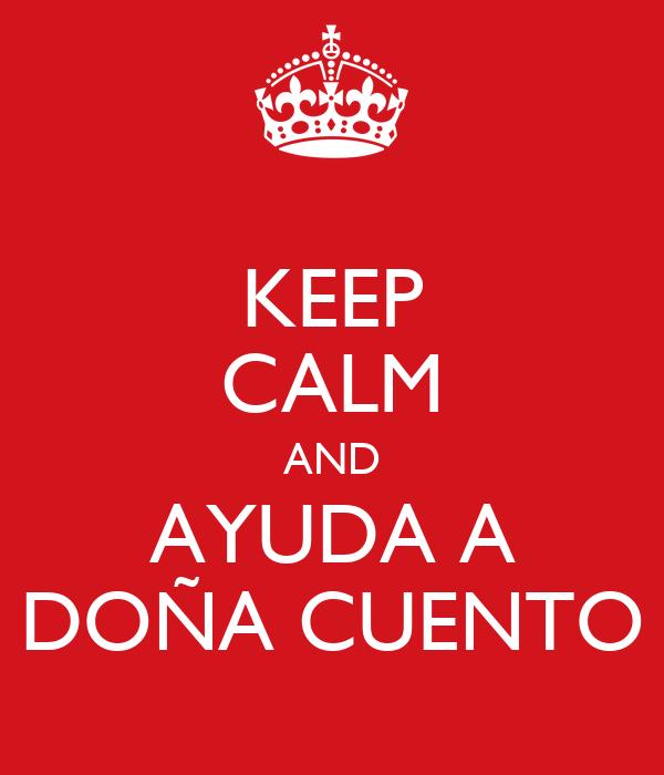 KEEP CALM AND AYUDA A DOÑA CUENTO