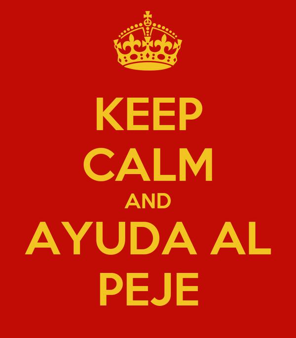 KEEP CALM AND AYUDA AL PEJE