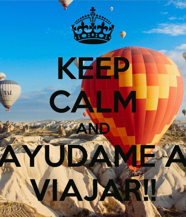 KEEP CALM AND AYUDAME A VIAJAR!!