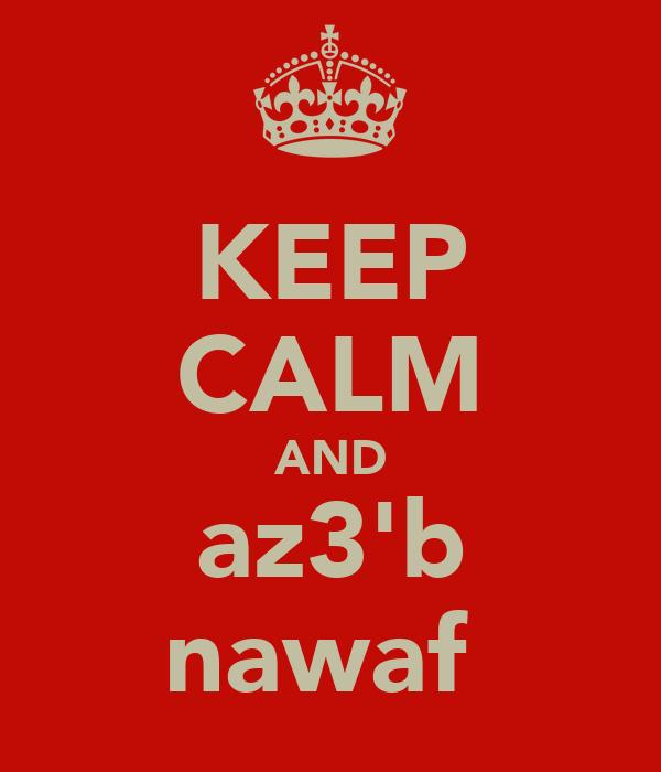 KEEP CALM AND az3'b nawaf