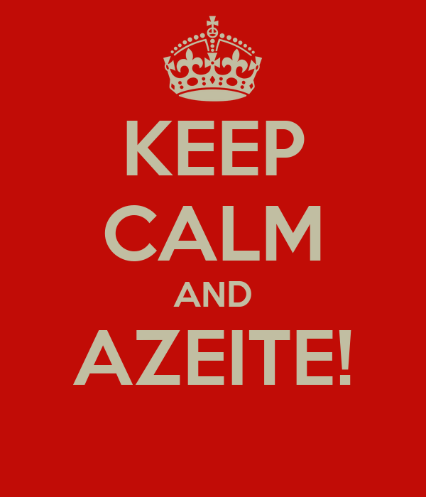 KEEP CALM AND AZEITE!