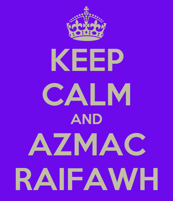 KEEP CALM AND AZMAC RAIFAWH