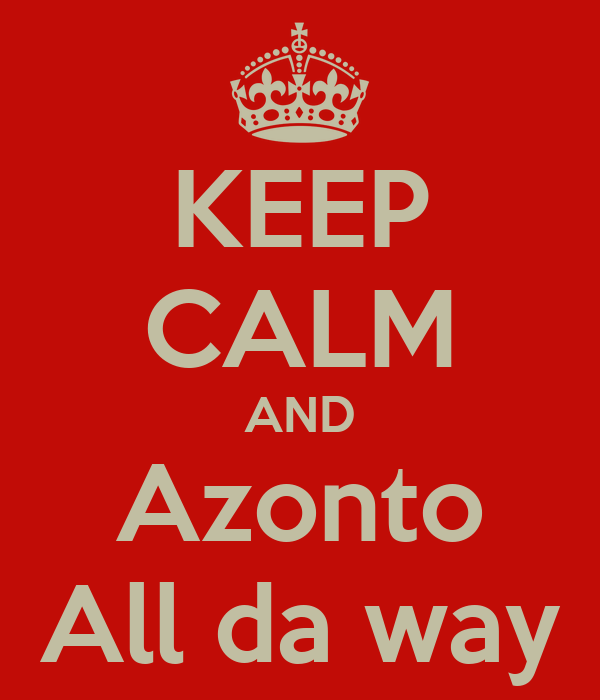 KEEP CALM AND Azonto All da way