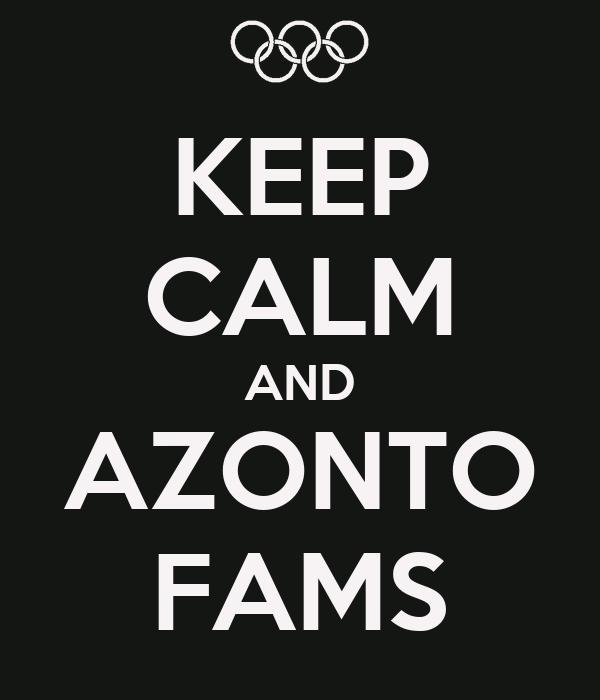KEEP CALM AND AZONTO FAMS