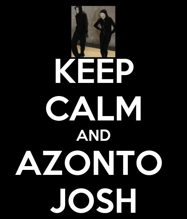 KEEP CALM AND AZONTO  JOSH