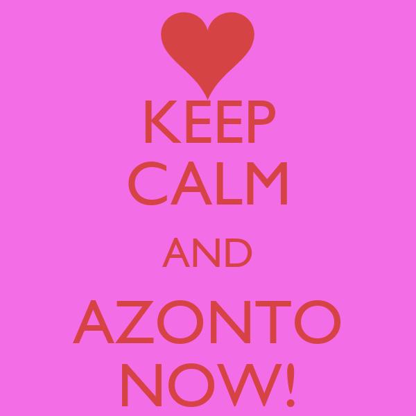 KEEP CALM AND AZONTO NOW!
