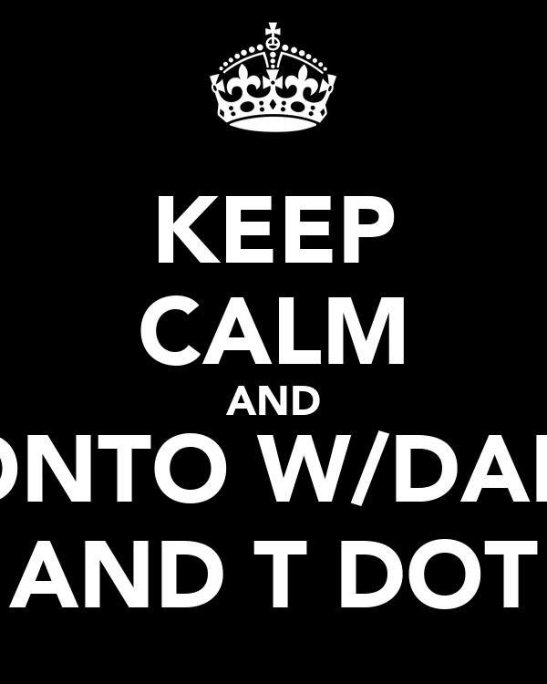 KEEP CALM AND AZONTO W/DANKZ AND T DOT