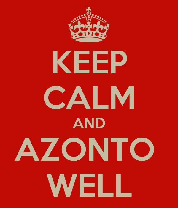 KEEP CALM AND AZONTO  WELL