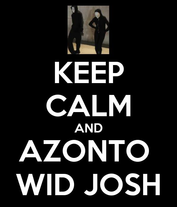 KEEP CALM AND AZONTO  WID JOSH
