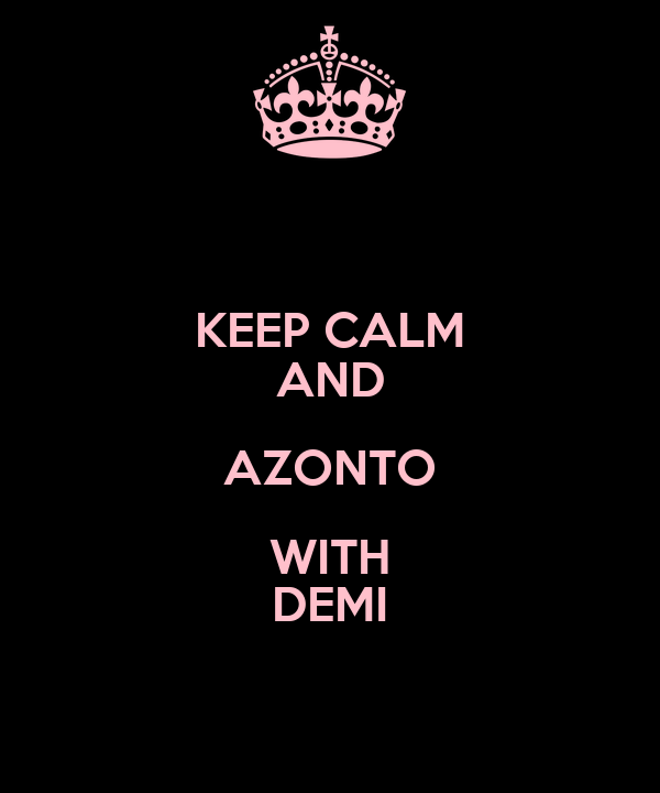 KEEP CALM AND AZONTO WITH DEMI