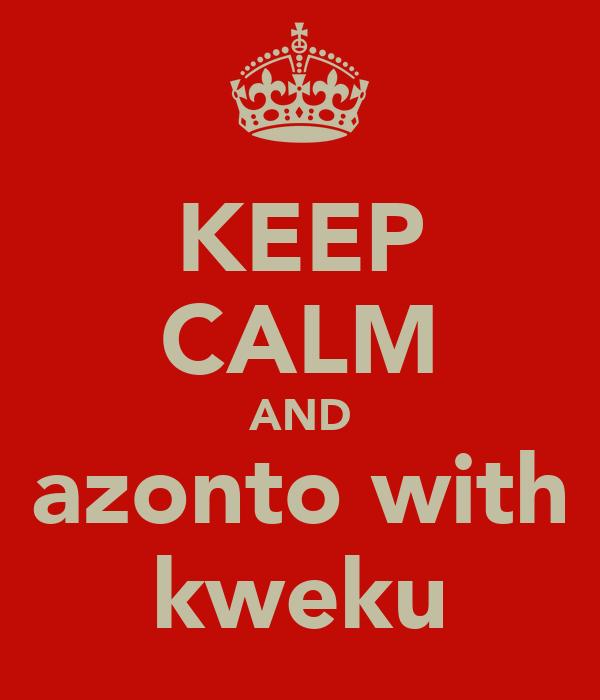 KEEP CALM AND azonto with kweku