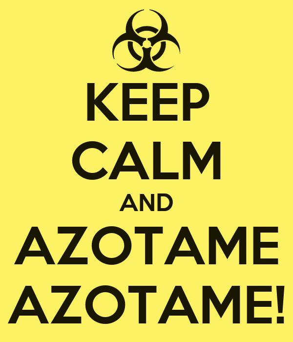KEEP CALM AND AZOTAME AZOTAME!
