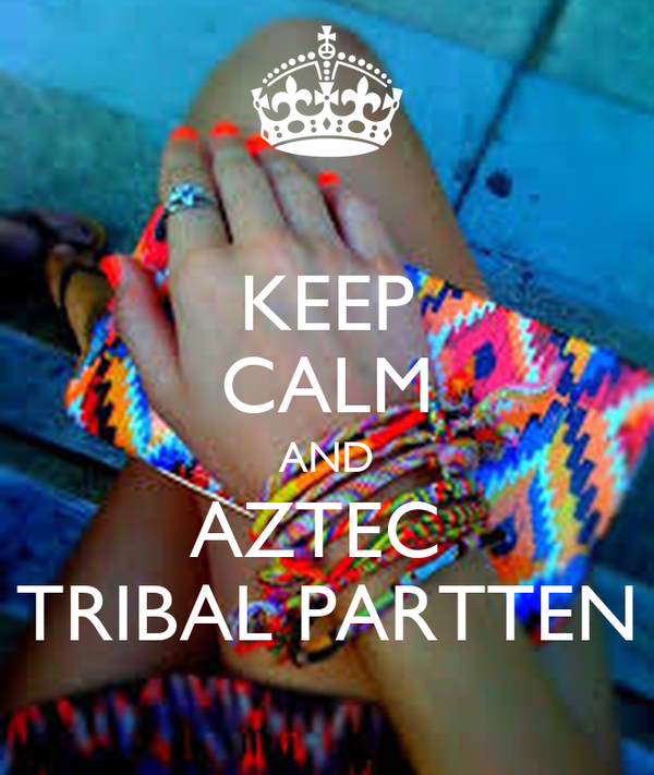 KEEP CALM AND AZTEC  TRIBAL PARTTEN