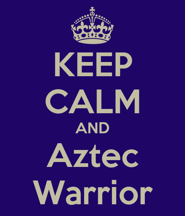 KEEP CALM AND Aztec Warrior
