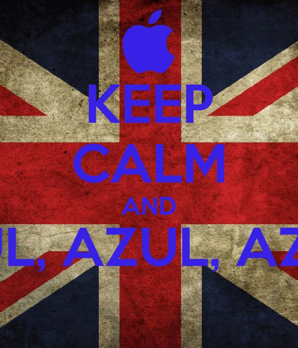 KEEP CALM AND AZUL, AZUL, AZUL !
