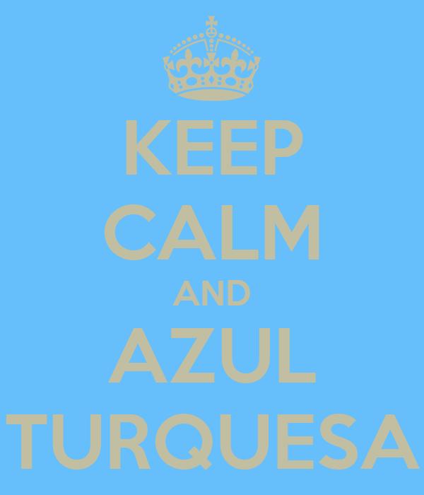 KEEP CALM AND AZUL TURQUESA