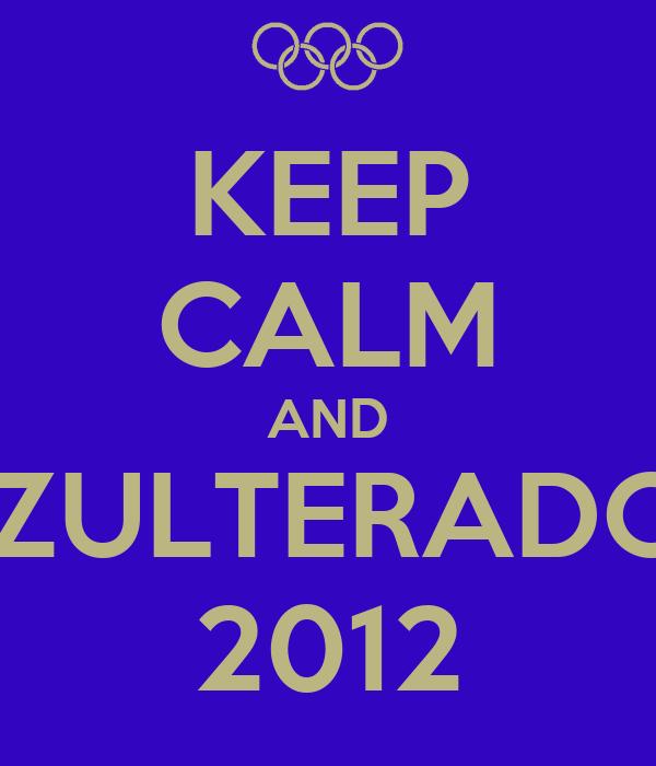 KEEP CALM AND AZULTERADOS 2012