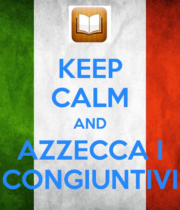 KEEP CALM AND AZZECCA I CONGIUNTIVI