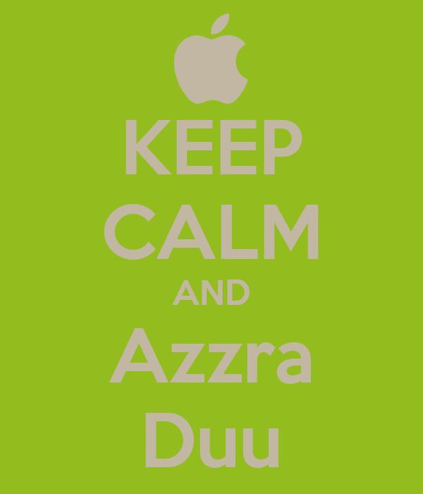 KEEP CALM AND Azzra Duu