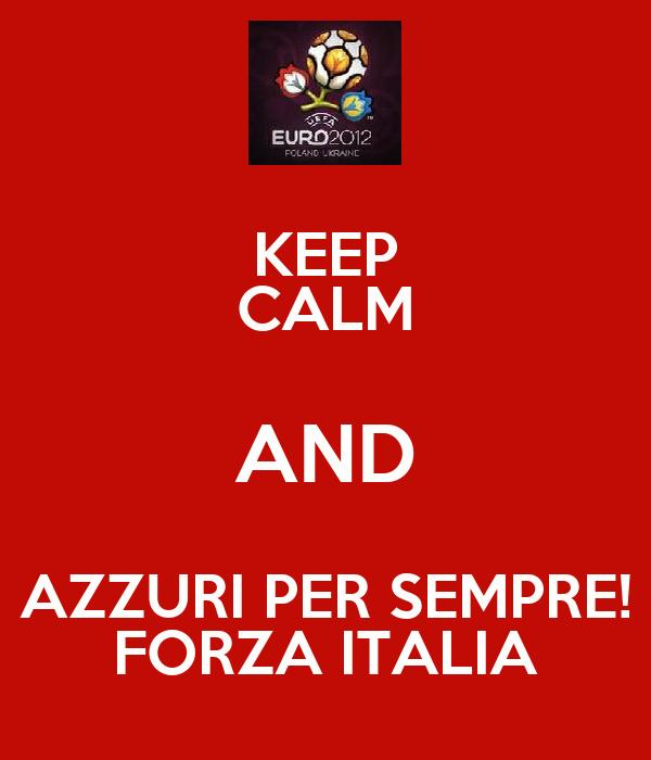 KEEP CALM AND AZZURI PER SEMPRE! FORZA ITALIA