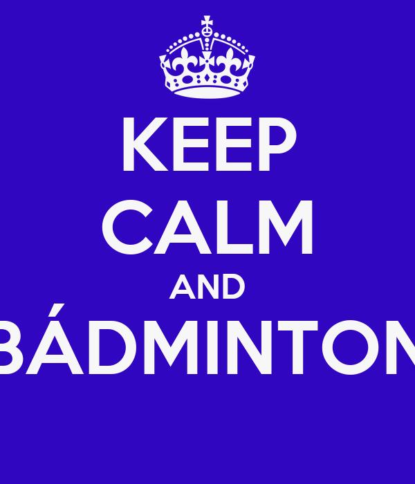 KEEP CALM AND BÁDMINTON