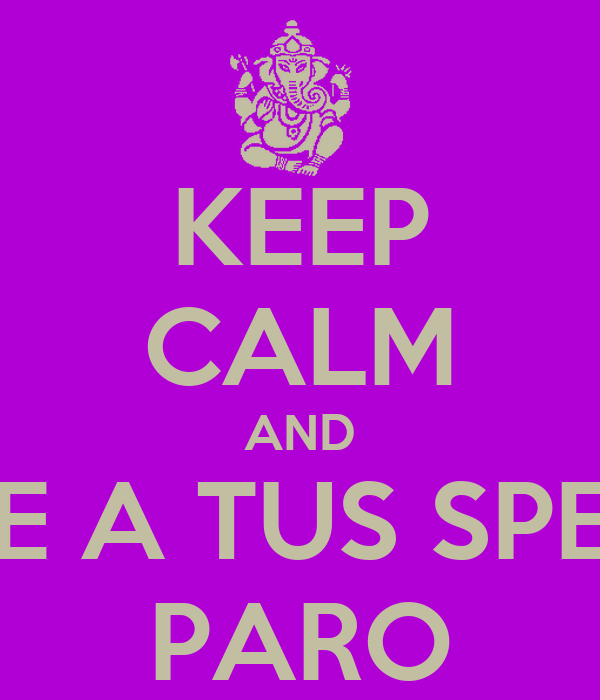 KEEP CALM AND BÁJALE A TUS SPEAKERS PARO
