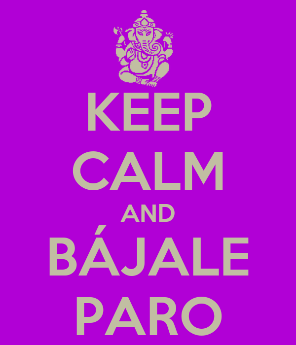 KEEP CALM AND BÁJALE PARO